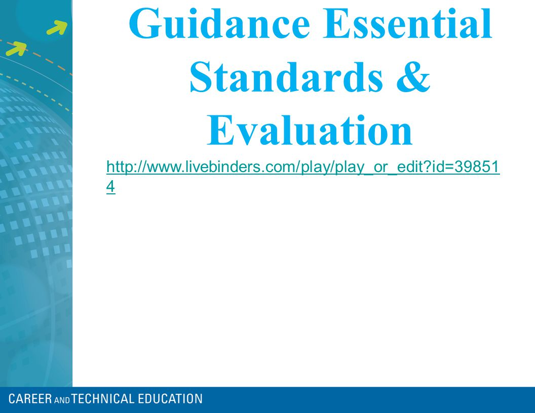 Guidance Essential Standards & Evaluation http://www.livebinders.com/play/play_or_edit id=39851 4