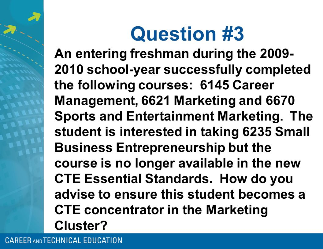 Question #3 An entering freshman during the 2009- 2010 school-year successfully completed the following courses: 6145 Career Management, 6621 Marketin