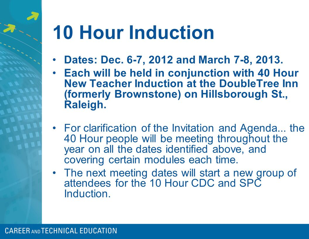 10 Hour Induction Dates: Dec. 6-7, 2012 and March 7-8, 2013.