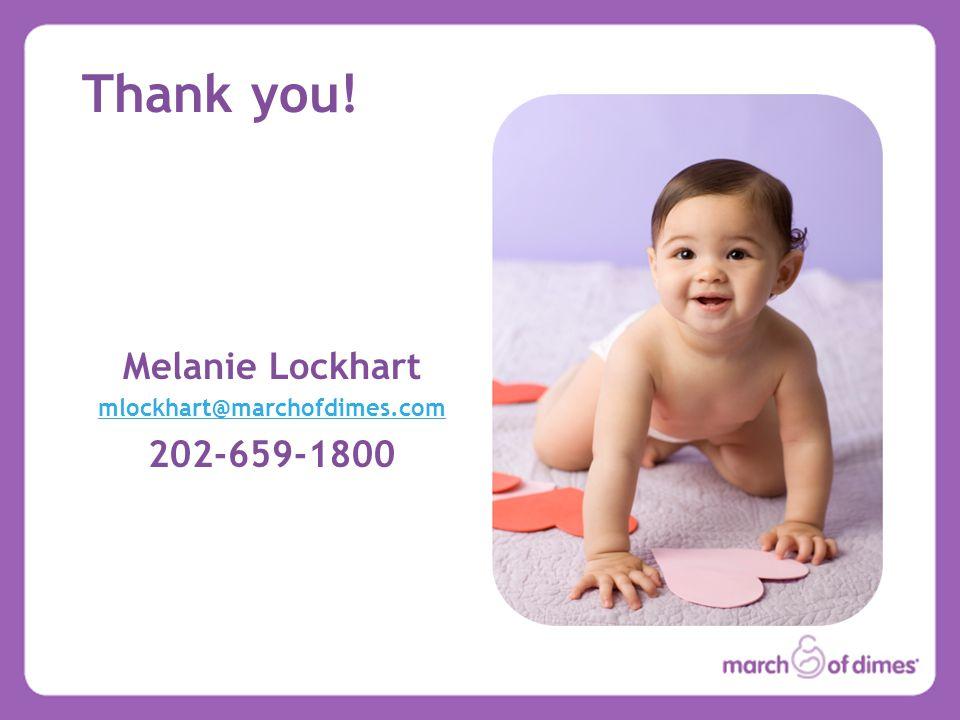Thank you! Melanie Lockhart mlockhart@marchofdimes.com 202-659-1800