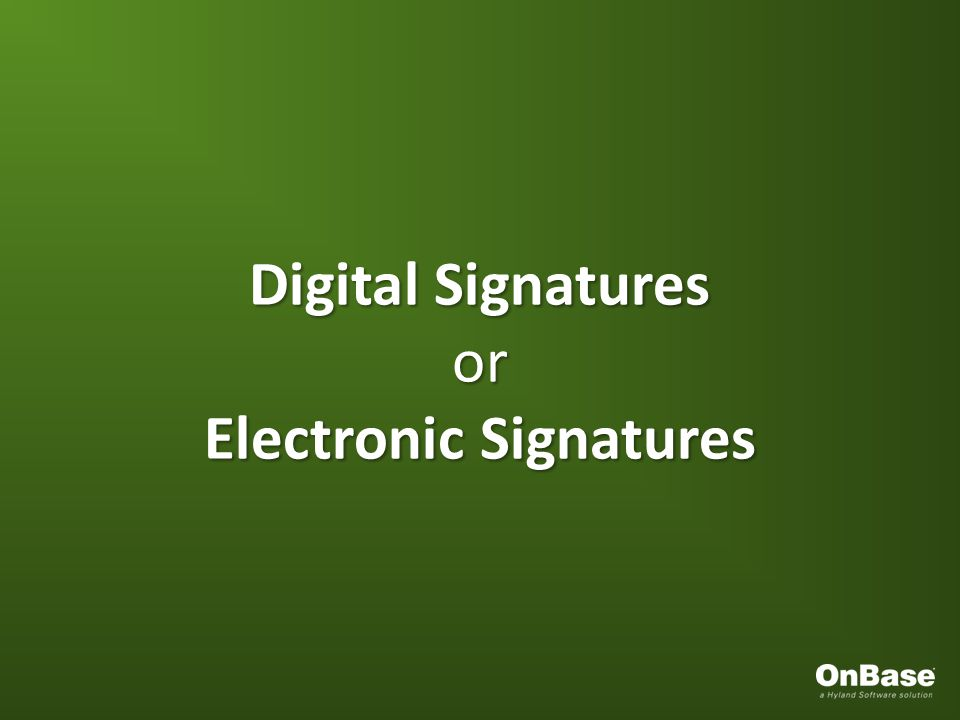 Digital Signatures or Electronic Signatures