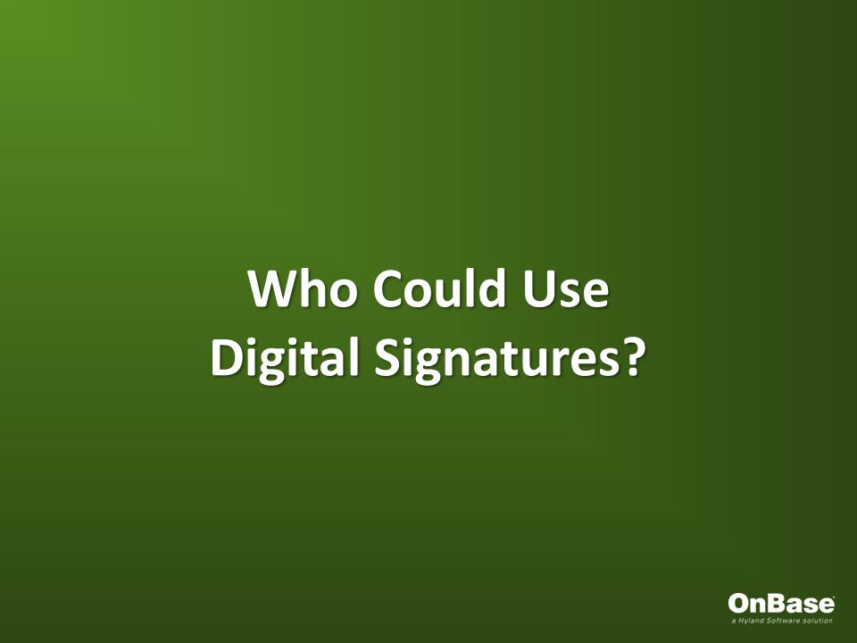 Who Could Use Digital Signatures?