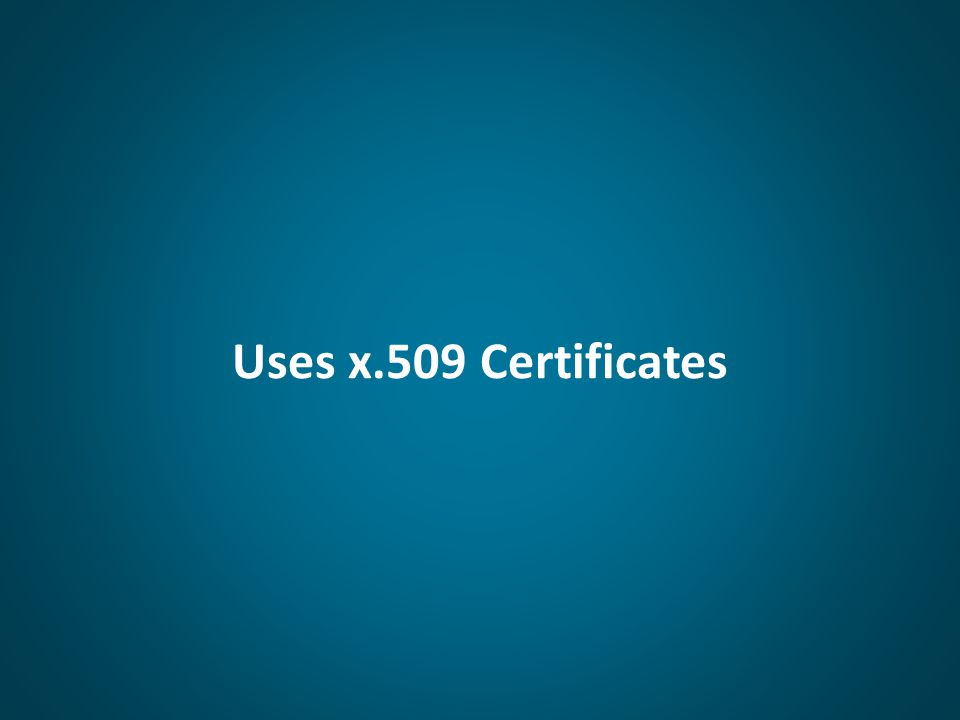 Uses x.509 Certificates