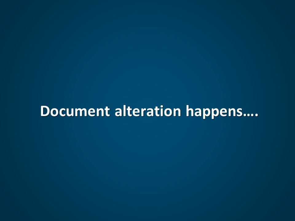 Document alteration happens….