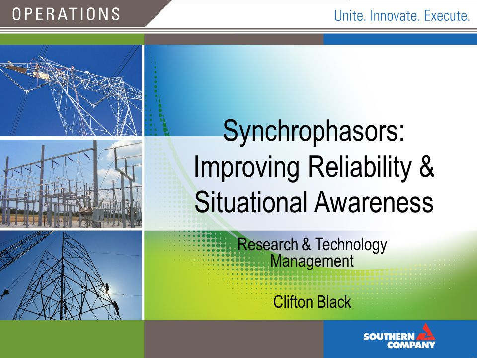 October 12, 2011 Synchrophasors: Improving Reliability & Situational Awareness Research & Technology Management Clifton Black