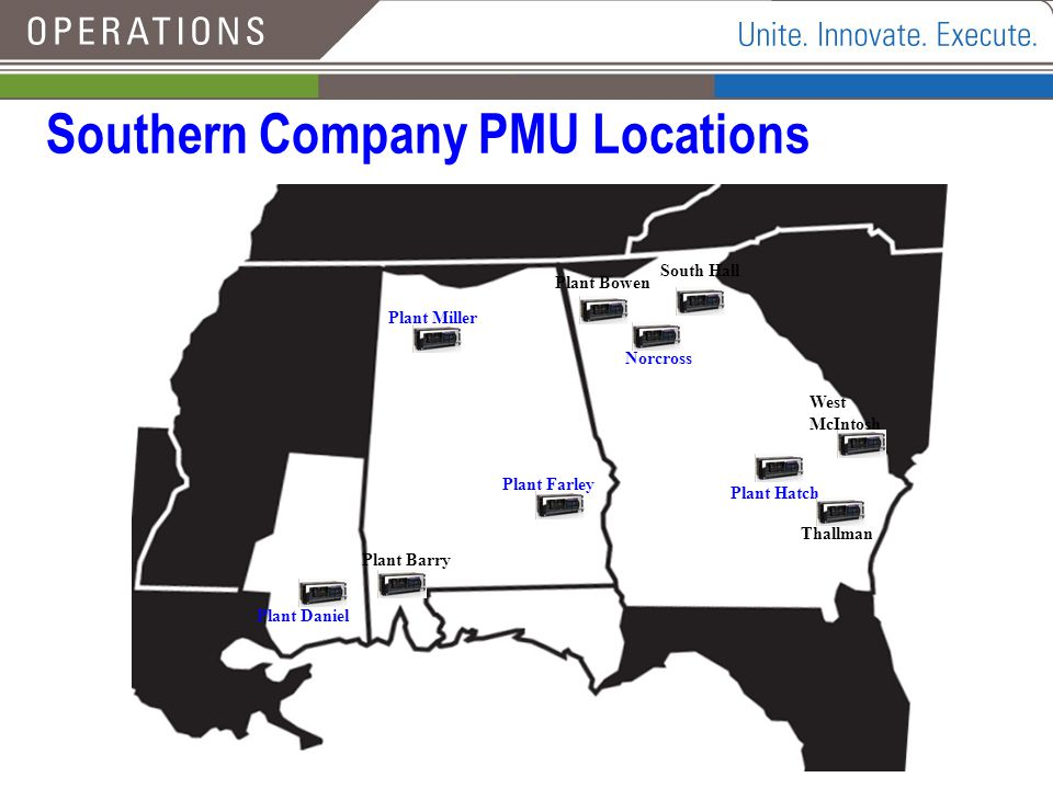 Southern Company PMU Locations Plant Miller Plant Farley Plant Daniel Plant Bowen Norcross South Hall Plant Hatch West McIntosh Thallman Plant Barry