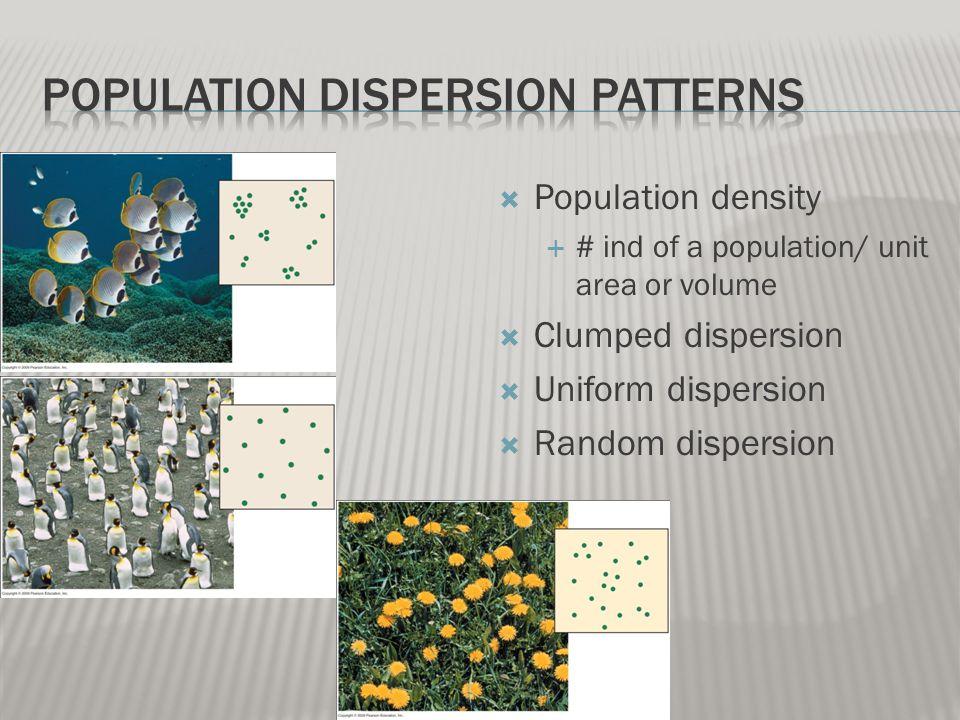  Population density  # ind of a population/ unit area or volume  Clumped dispersion  Uniform dispersion  Random dispersion