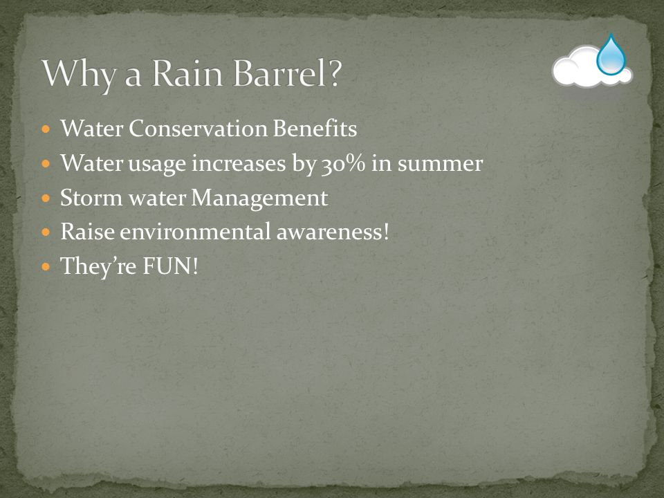 Water Conservation Benefits Water usage increases by 30% in summer Storm water Management Raise environmental awareness! They're FUN!