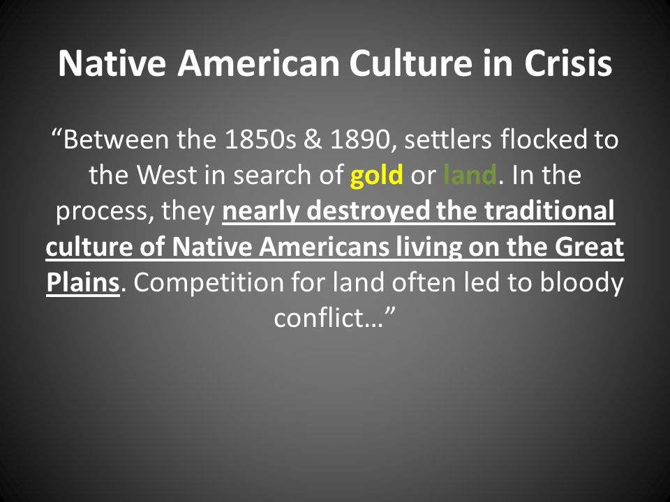 "Native American Culture in Crisis ""Between the 1850s & 1890, settlers flocked to the West in search of gold or land. In the process, they nearly destr"