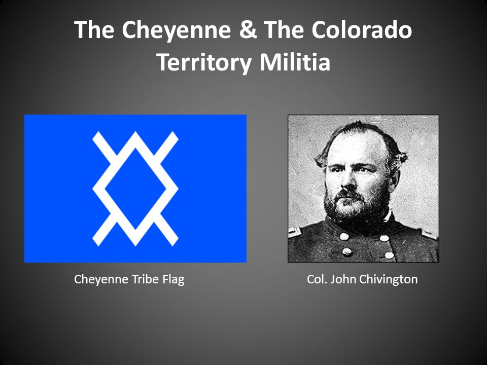 The Cheyenne & The Colorado Territory Militia Cheyenne Tribe FlagCol. John Chivington