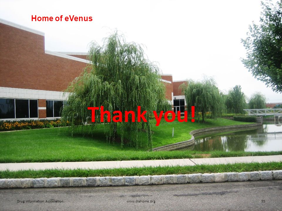 Home of eVenus Drug Information Associationwww.diahome.org35 Thank you!