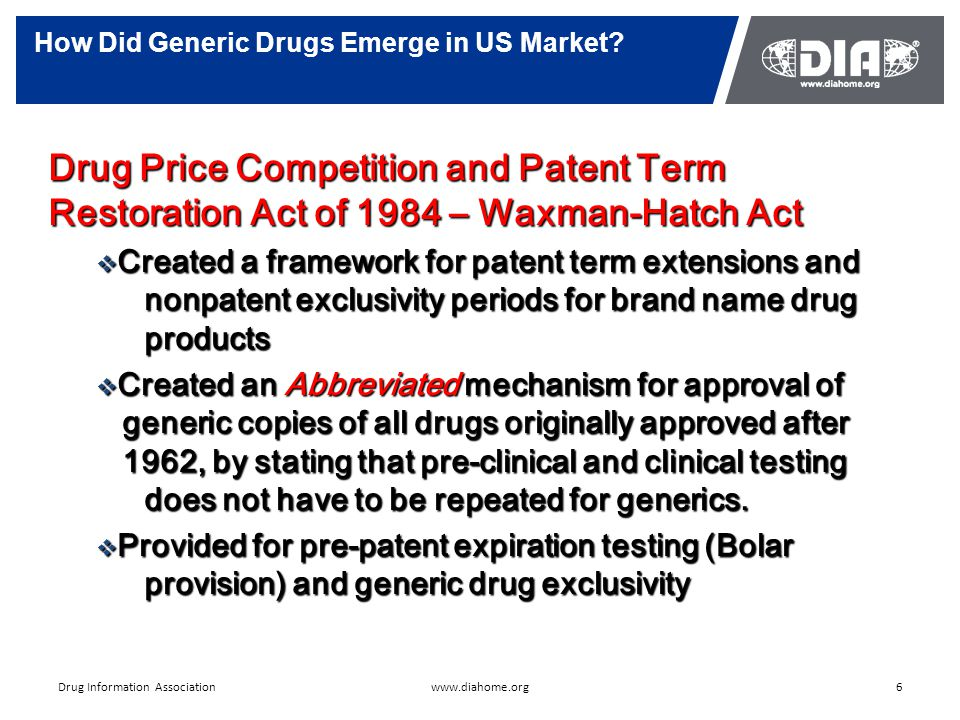 How Did Generic Drugs Emerge in US Market? 6www.diahome.orgDrug Information Association Drug Price Competition and Patent Term Restoration Act of 1984