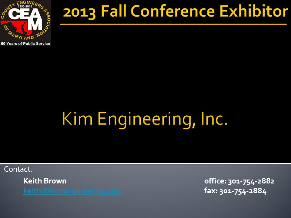 Keith Brown keith@kimengineering.com Contact: office: 301-754-2882 fax: 301-754-2884