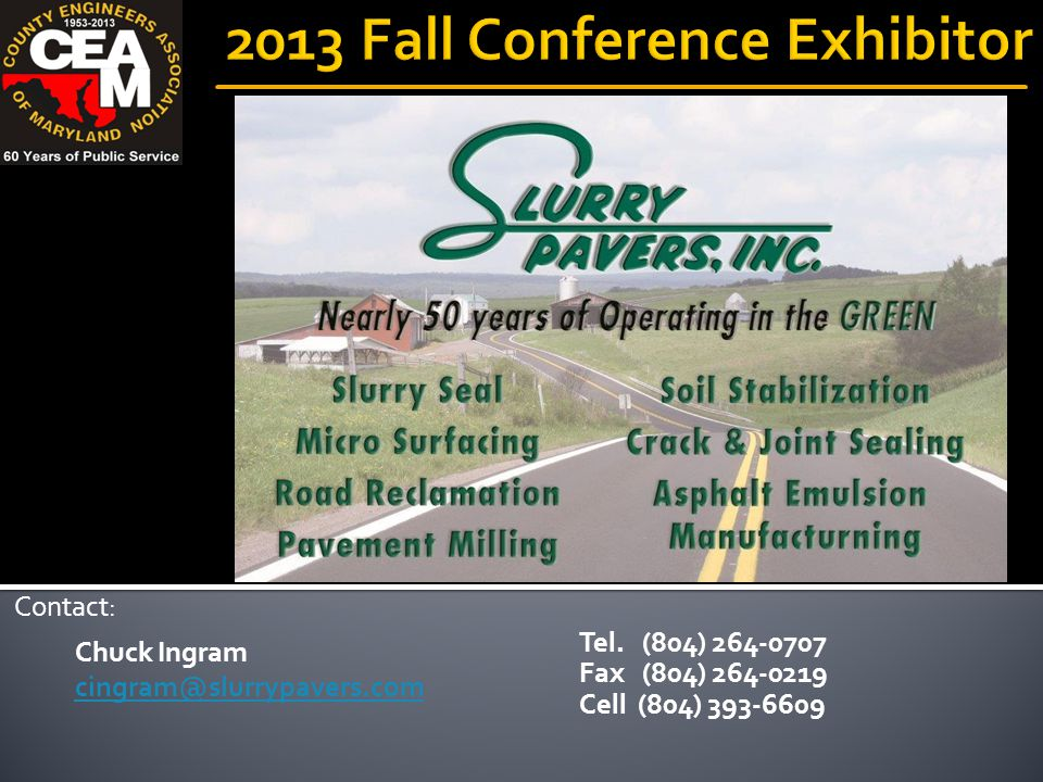 Chuck Ingram cingram@slurrypavers.com Contact: Tel. (804) 264-0707 Fax (804) 264-0219 Cell (804) 393-6609