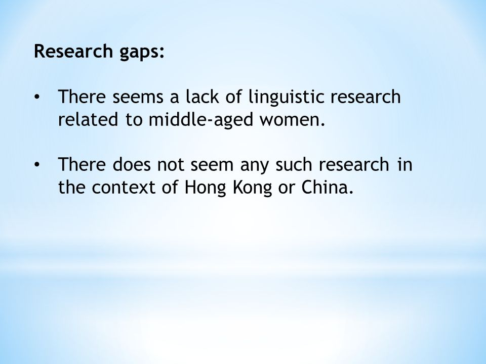 Research gaps: There seems a lack of linguistic research related to middle-aged women.
