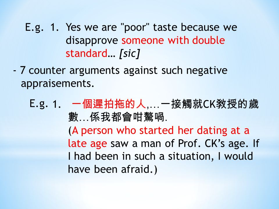 E.g.1.Yes we are poor taste because we disapprove someone with double standard… [sic] - 7 counter arguments against such negative appraisements.