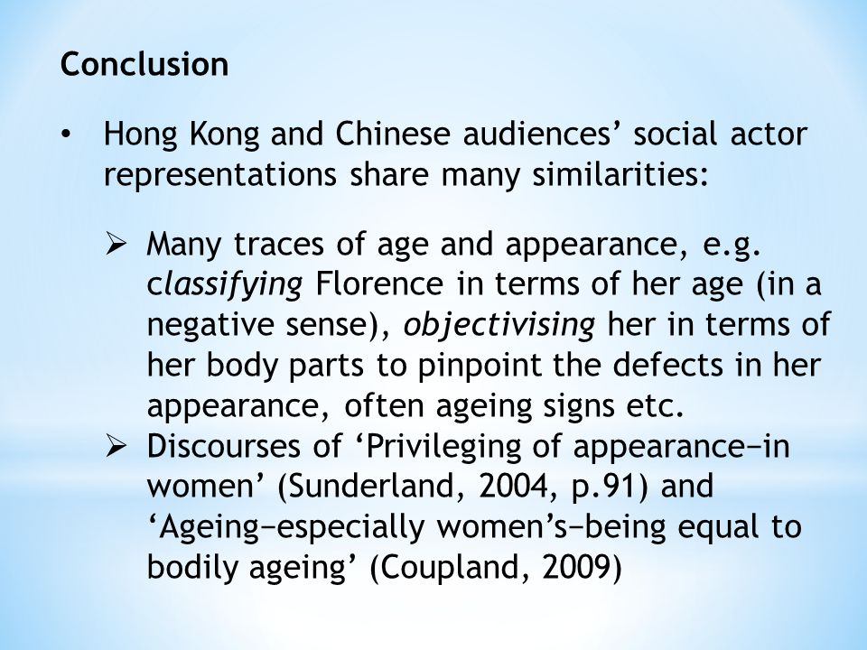 Conclusion Hong Kong and Chinese audiences' social actor representations share many similarities:  Many traces of age and appearance, e.g.
