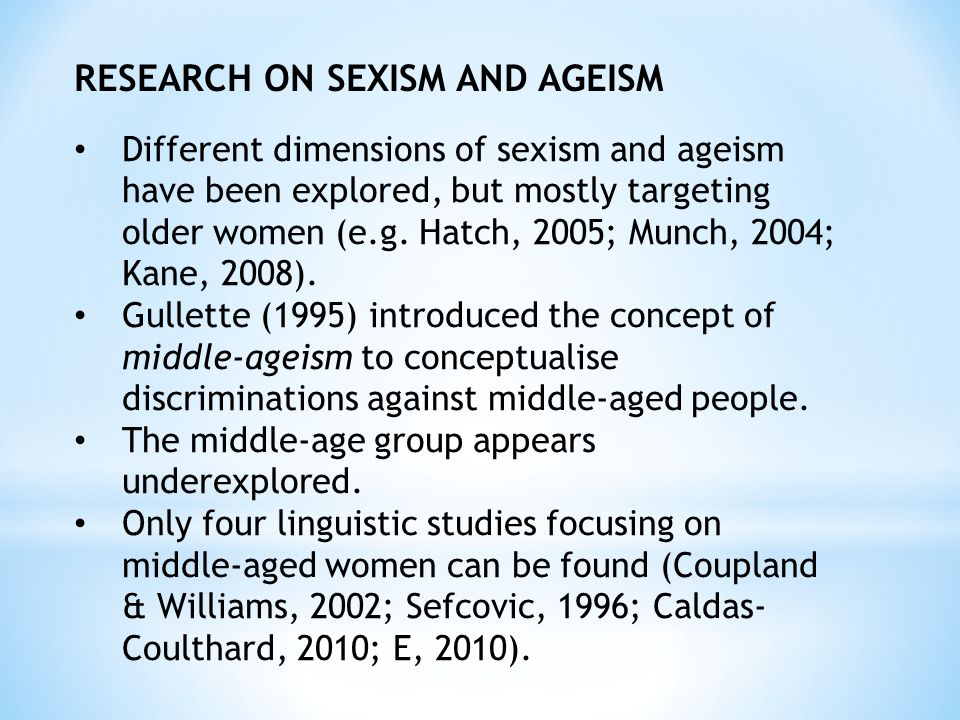 RESEARCH ON SEXISM AND AGEISM Different dimensions of sexism and ageism have been explored, but mostly targeting older women (e.g.