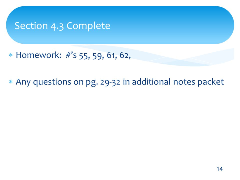  Homework: #'s 55, 59, 61, 62,  Any questions on pg.