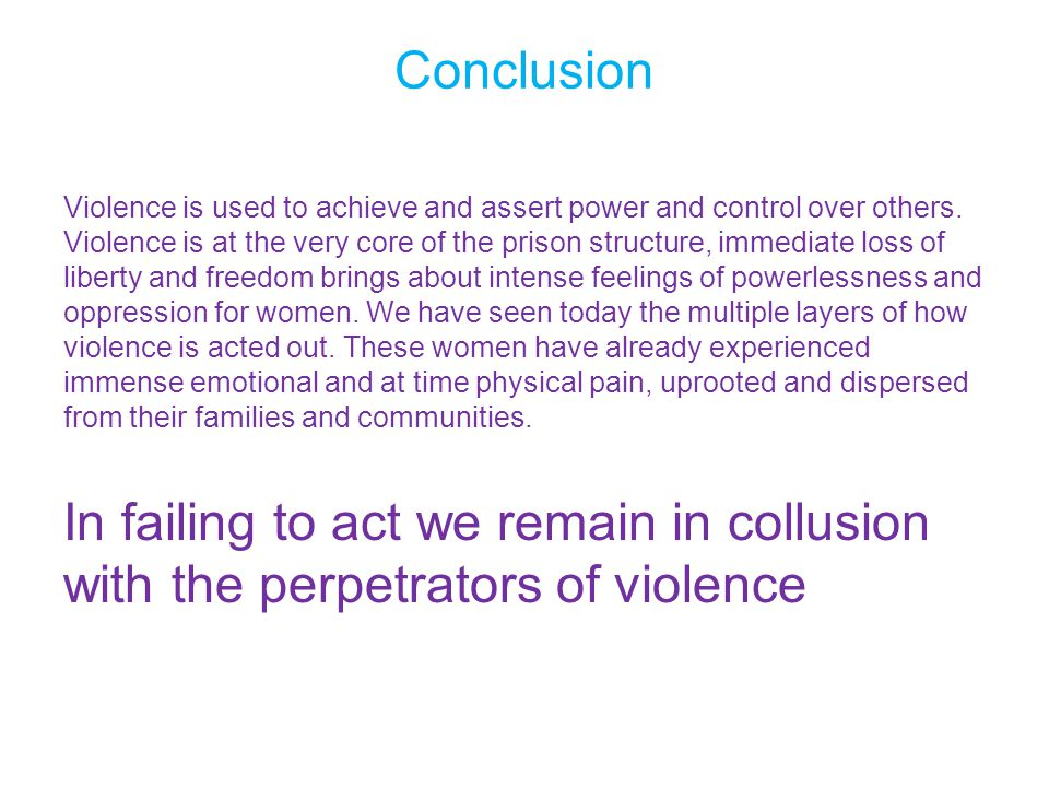 Conclusion Violence is used to achieve and assert power and control over others.