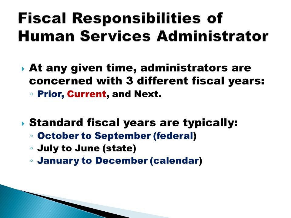  At any given time, administrators are concerned with 3 different fiscal years: ◦ Prior, Current, and Next.  Standard fiscal years are typically: ◦