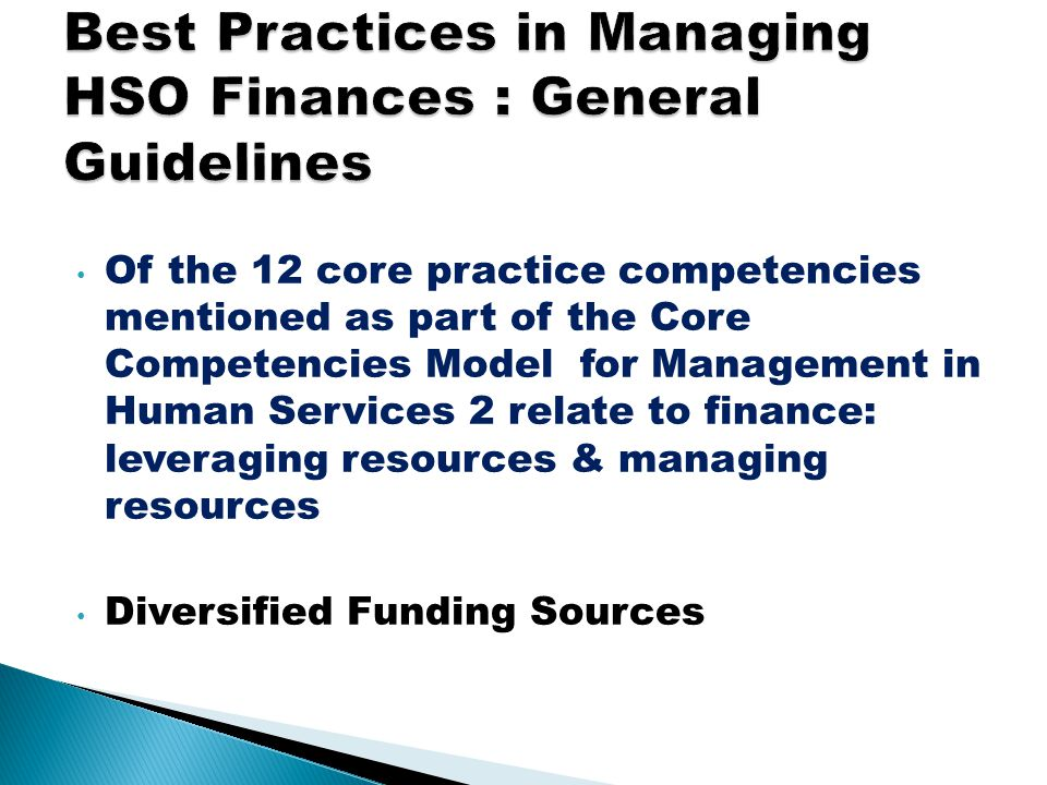 Of the 12 core practice competencies mentioned as part of the Core Competencies Model for Management in Human Services 2 relate to finance: leveraging resources & managing resources Diversified Funding Sources