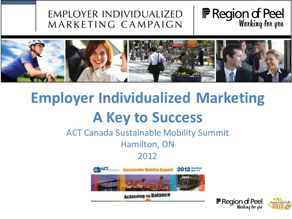 Employer Individualized Marketing A Key to Success ACT Canada Sustainable Mobility Summit Hamilton, ON 2012
