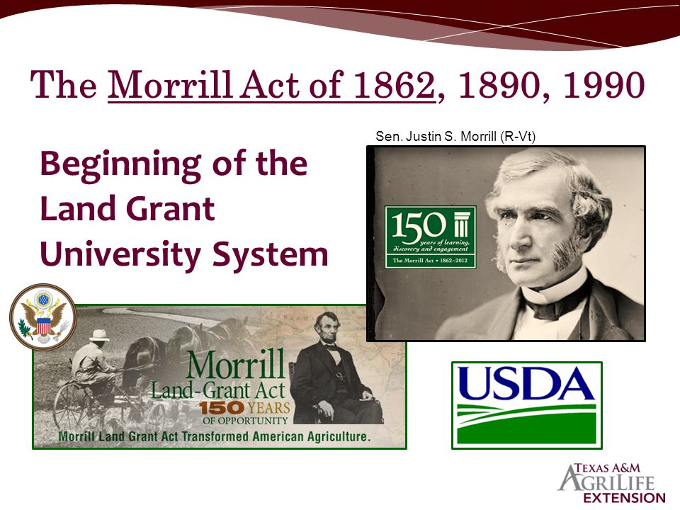 Beginning of the Land Grant University System The Morrill Act of 1862, 1890, 1990 Sen. Justin S. Morrill (R-Vt)