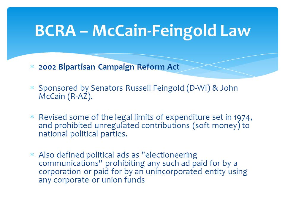  2002 Bipartisan Campaign Reform Act  Sponsored by Senators Russell Feingold (D-WI) & John McCain (R-AZ).