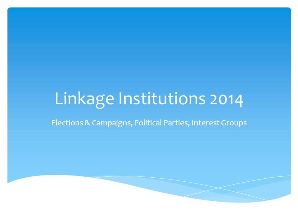 Linkage Institutions 2014 Elections & Campaigns, Political Parties, Interest Groups