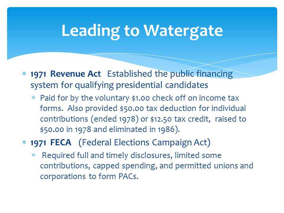  1971Revenue ActEstablished the public financing system for qualifying presidential candidates  Paid for by the voluntary $1.00 check off on income tax forms.