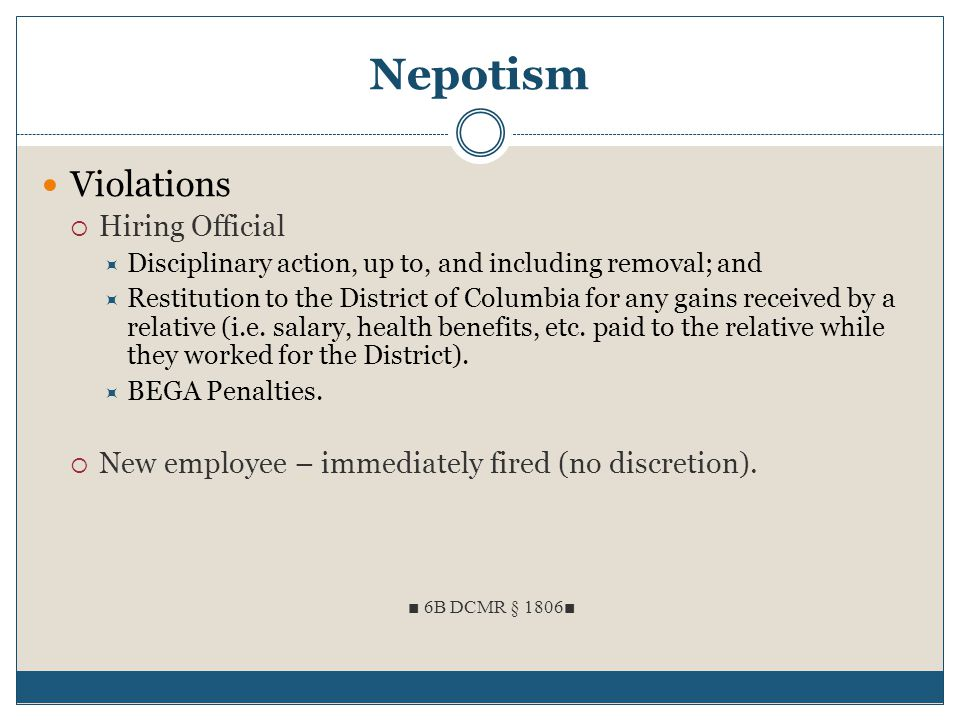 Nepotism Violations  Hiring Official  Disciplinary action, up to, and including removal; and  Restitution to the District of Columbia for any gains
