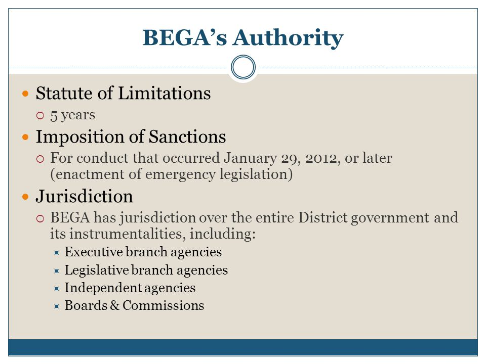 BEGA's Authority Statute of Limitations  5 years Imposition of Sanctions  For conduct that occurred January 29, 2012, or later (enactment of emergen