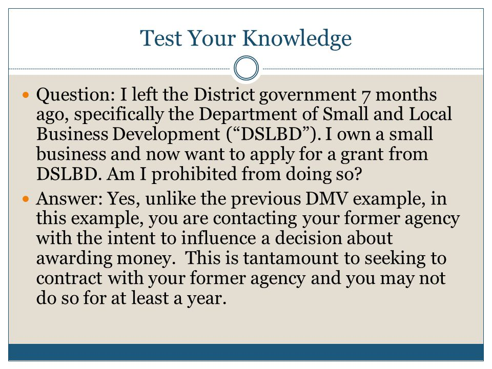 "Test Your Knowledge Question: I left the District government 7 months ago, specifically the Department of Small and Local Business Development (""DSLBD"