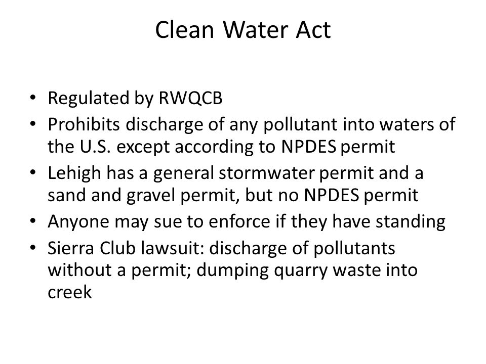 Clean Water Act Regulated by RWQCB Prohibits discharge of any pollutant into waters of the U.S.