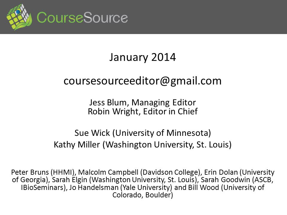 January 2014 coursesourceeditor@gmail.com Jess Blum, Managing Editor Robin Wright, Editor in Chief Sue Wick (University of Minnesota) Kathy Miller (Washington University, St.