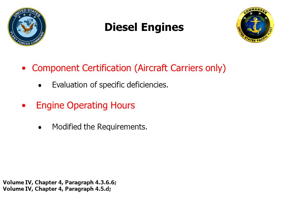 Diesel Engines  Evaluation of specific deficiencies. Volume IV, Chapter 4, Paragraph 4.3.6.6; Volume IV, Chapter 4, Paragraph 4.5.d; Component Certif