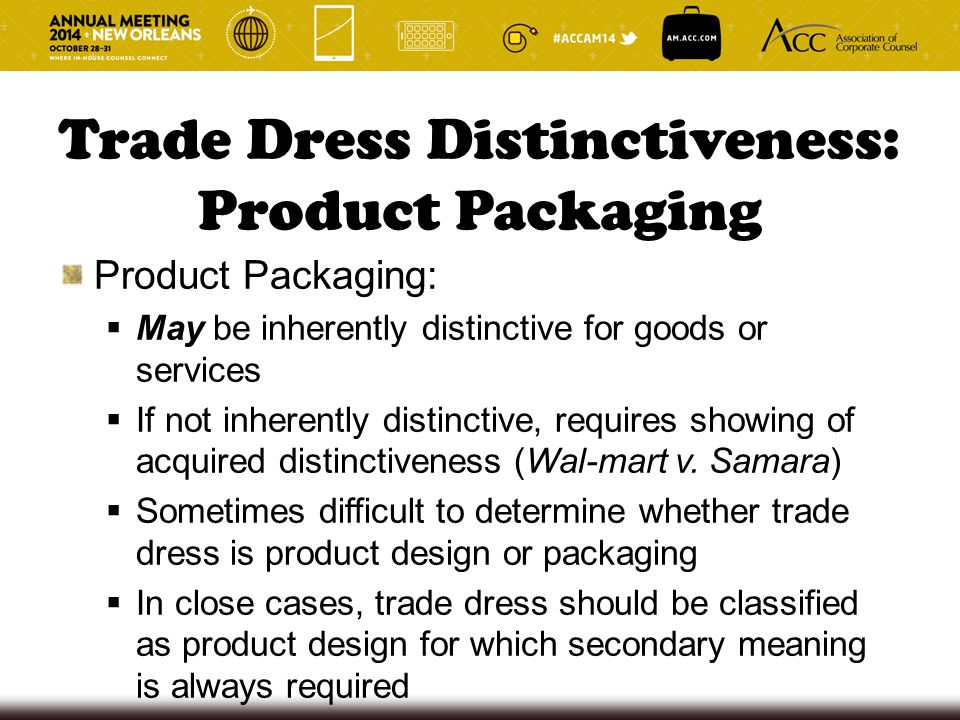 Trade Dress Distinctiveness: Product Packaging Product Packaging:  May be inherently distinctive for goods or services  If not inherently distinctiv