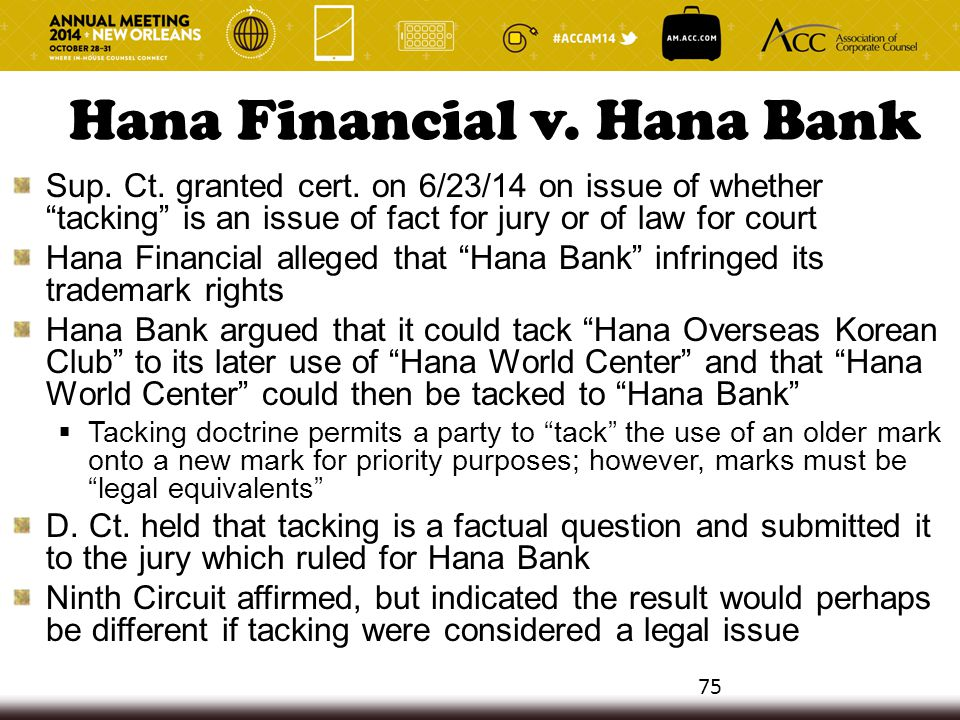 "Hana Financial v. Hana Bank Sup. Ct. granted cert. on 6/23/14 on issue of whether ""tacking"" is an issue of fact for jury or of law for court Hana Fina"