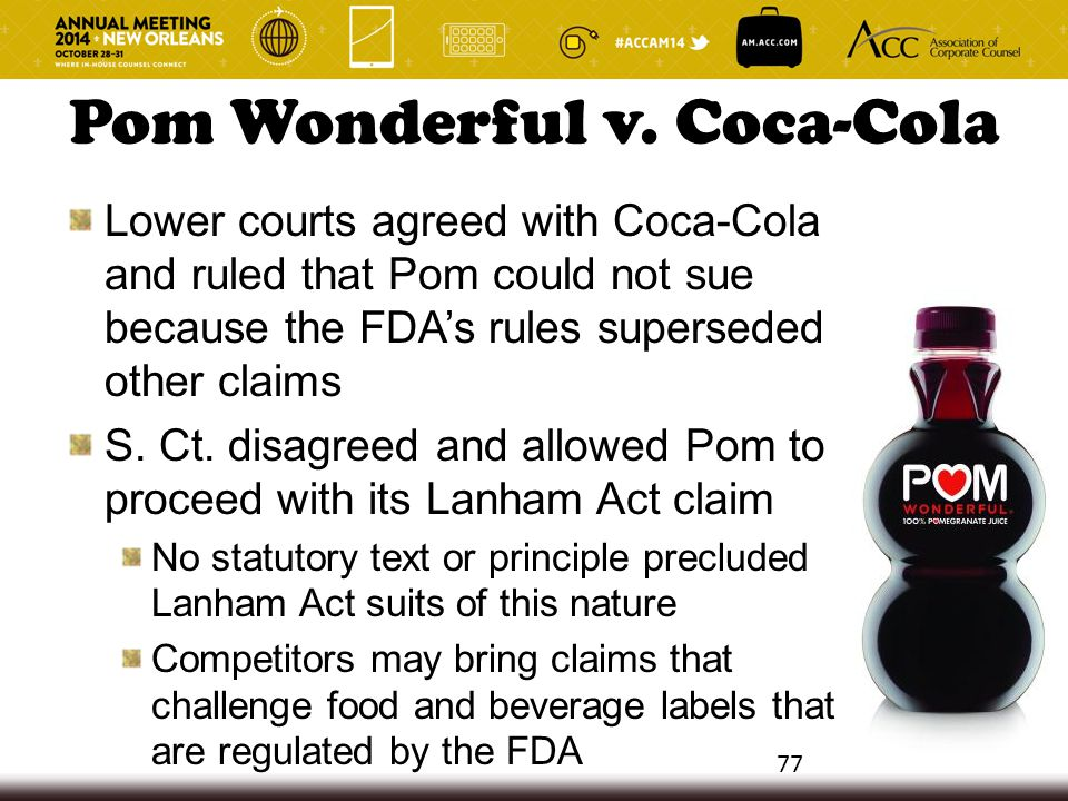 Pom Wonderful v. Coca-Cola Lower courts agreed with Coca-Cola and ruled that Pom could not sue because the FDA's rules superseded other claims S. Ct.