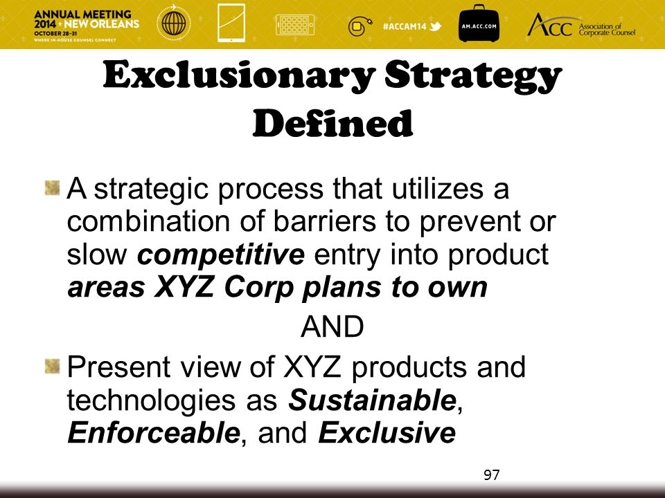 Exclusionary Strategy Defined A strategic process that utilizes a combination of barriers to prevent or slow competitive entry into product areas XYZ