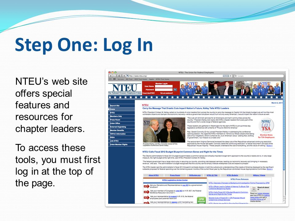 Step One: Log In NTEU's web site offers special features and resources for chapter leaders.