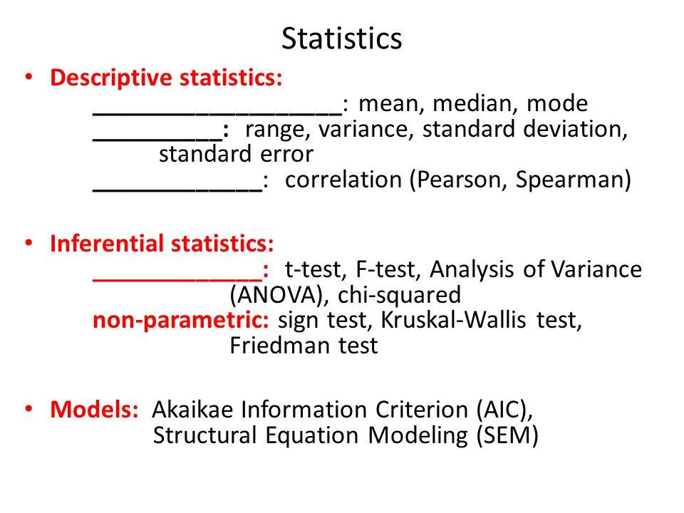Statistics Descriptive statistics: ___________________: mean, median, mode __________: range, variance, standard deviation, standard error ___________