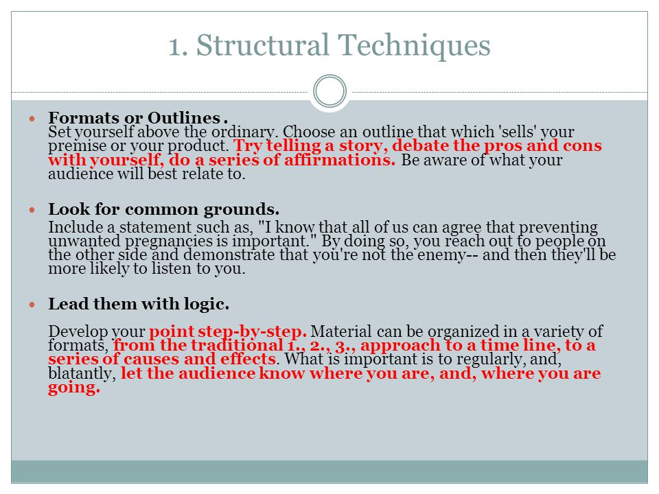 1. Structural Techniques Formats or Outlines. Set yourself above the ordinary. Choose an outline that which 'sells' your premise or your product. Try