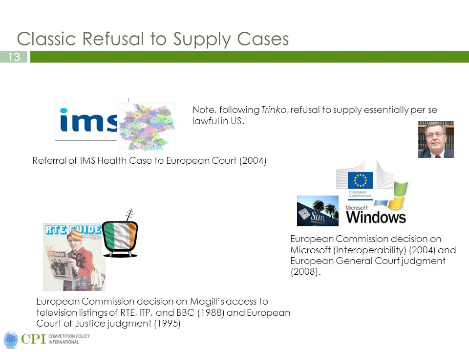 13 Classic Refusal to Supply Cases European Commission decision on Microsoft (Interoperability) (2004) and European General Court judgment (2008).