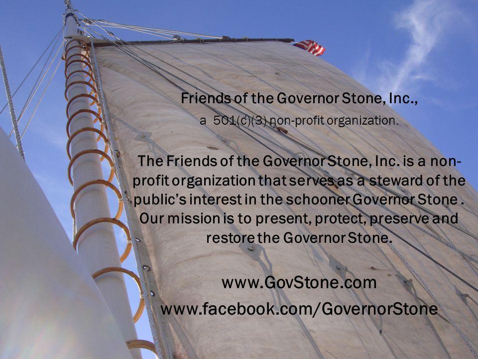 Friends of the Governor Stone, Inc., a 501(c)(3) non-profit organization. The Friends of the Governor Stone, Inc. is a non- profit organization that s