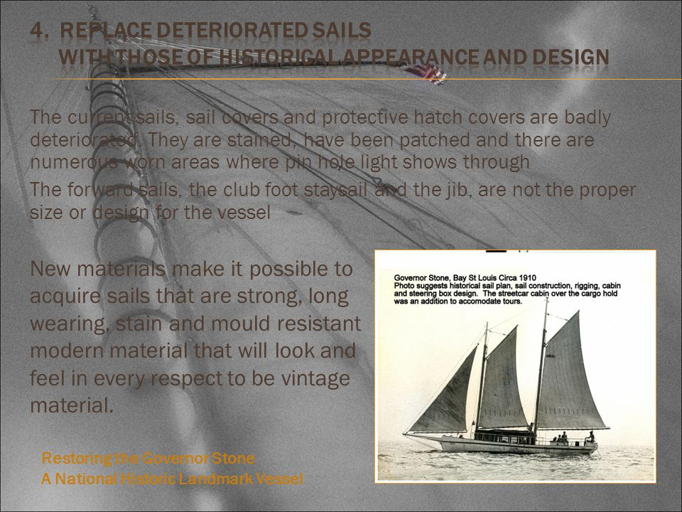 The current sails, sail covers and protective hatch covers are badly deteriorated. They are stained, have been patched and there are numerous worn are