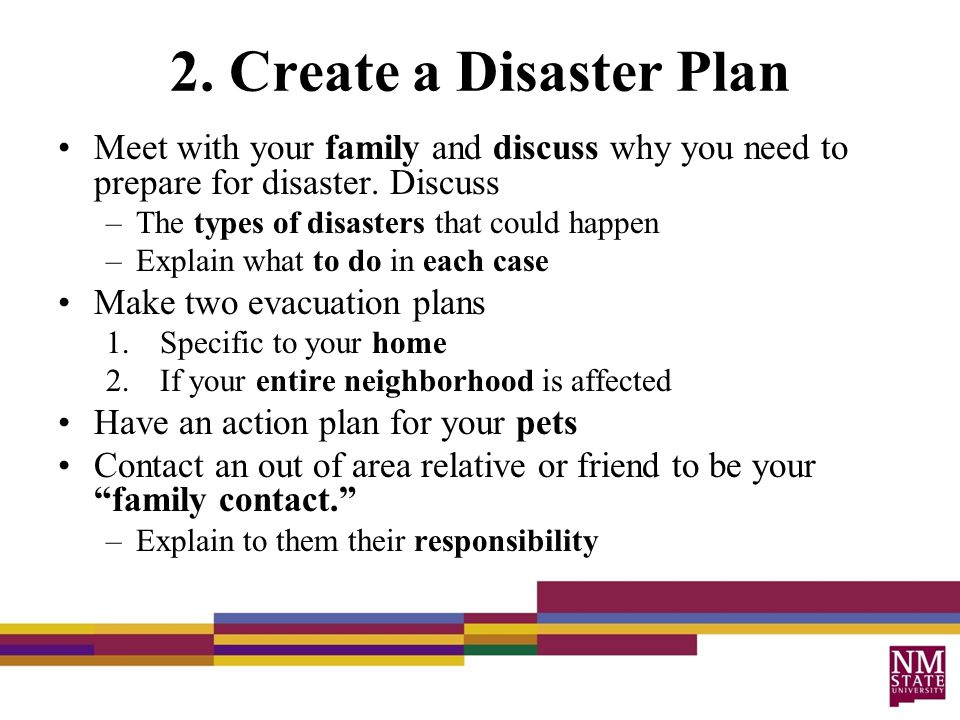 2. Create a Disaster Plan Meet with your family and discuss why you need to prepare for disaster.
