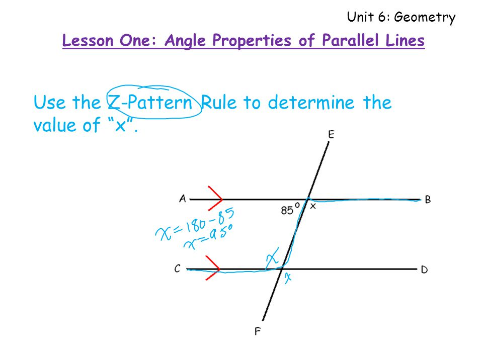 """Use the Z-Pattern Rule to determine the value of """"x"""". Lesson One: Angle Properties of Parallel Lines Unit 6: Geometry"""