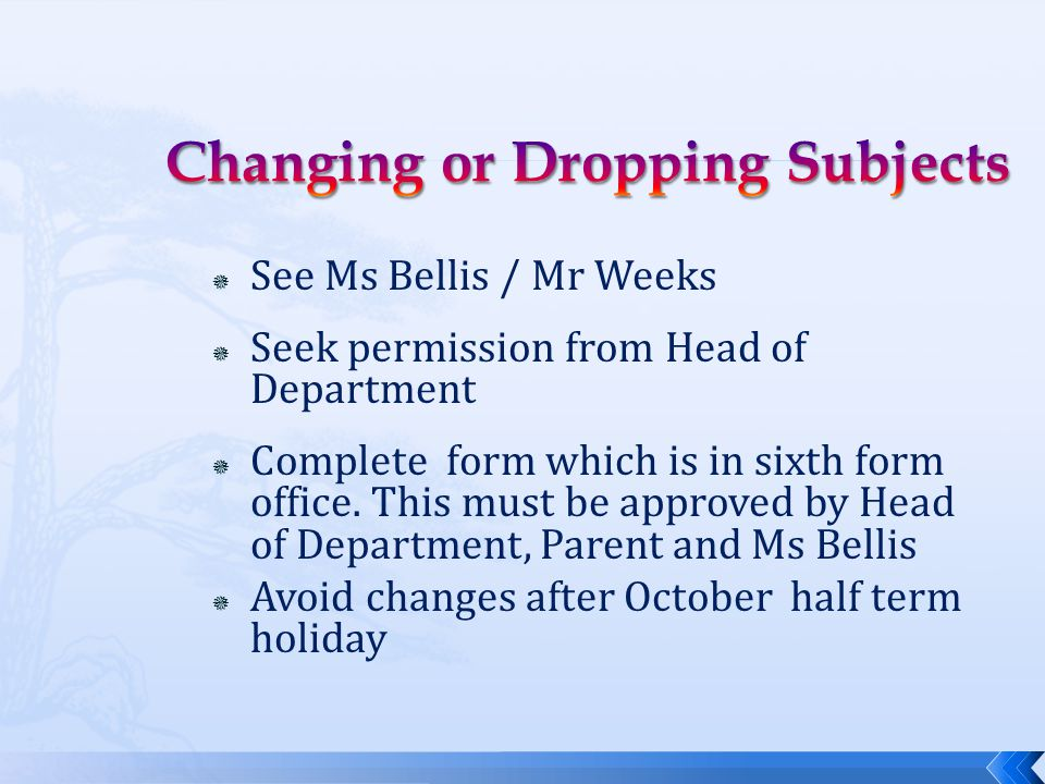  See Ms Bellis / Mr Weeks  Seek permission from Head of Department  Complete form which is in sixth form office.